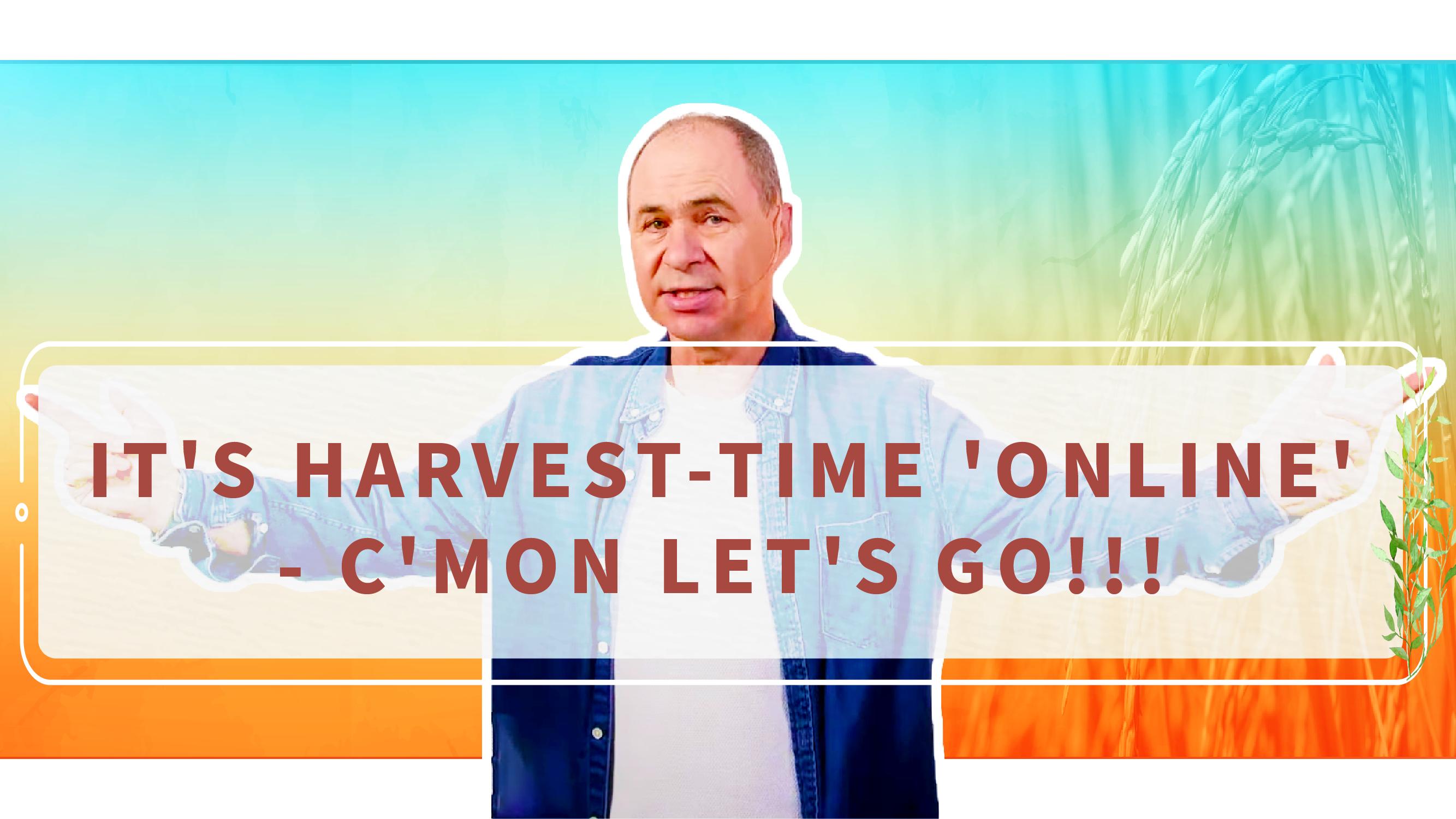 It's harvest-time 'online' - C'mon let's go!!!