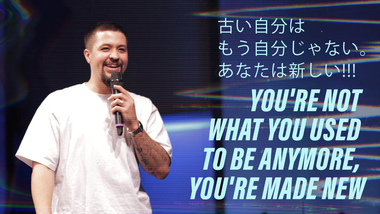 YOU'RE NOT WHAT YOU USED TO BE ANYMORE, YOU'RE MADE NEW!